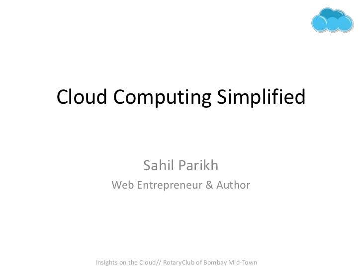 Cloud Computing Simplified<br />Sahil Parikh<br />Web Entrepreneur & Author<br />