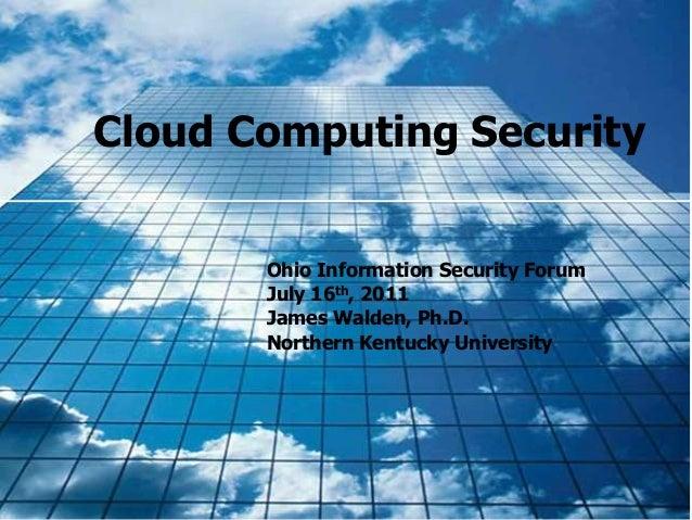 Cloud Computing SecurityOhio Information Security ForumJuly 16th, 2011James Walden, Ph.D.Northern Kentucky University