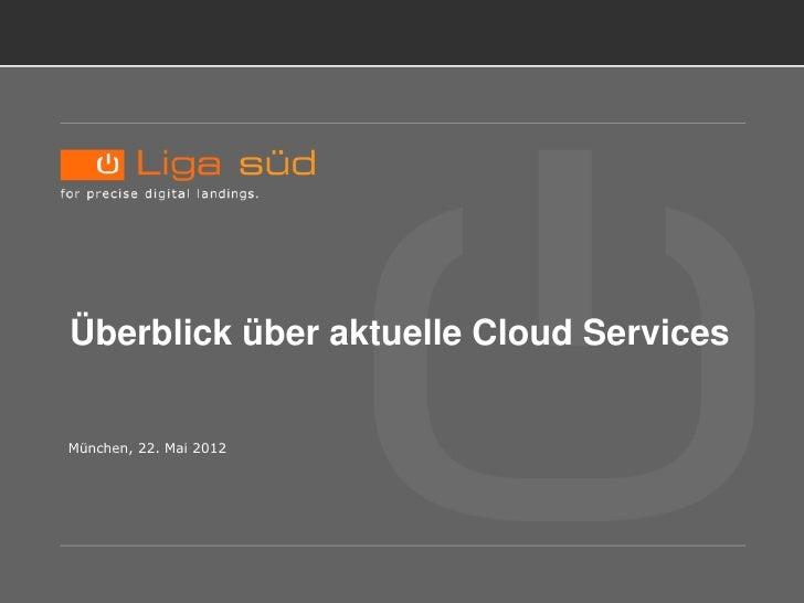 Überblick über aktuelle Services Überblick über aktuelle Cloud Services München, 22. Mai 2012