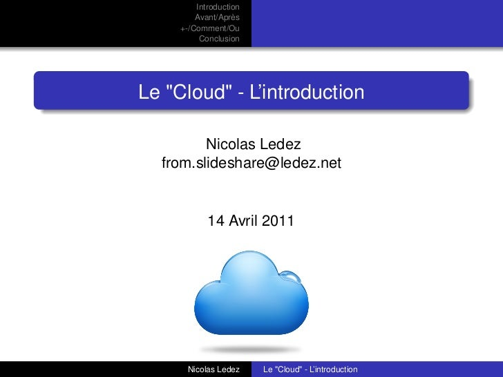 """Introduction         Avant/Après     +-/Comment/Ou          ConclusionLe """"Cloud"""" - L'introduction         Nicolas Ledez  f..."""