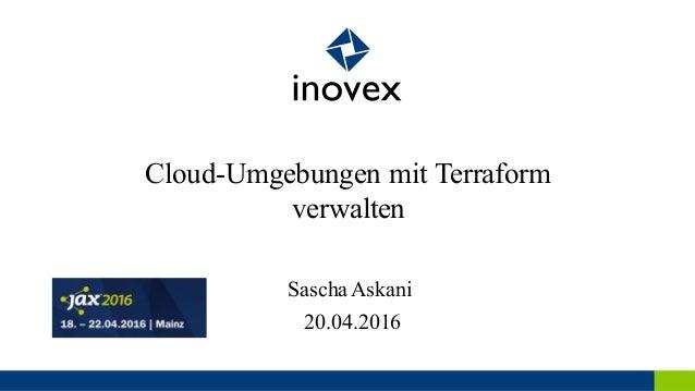 Cloud-Umgebungen mit Terraform verwalten 20.04.2016 SaschaAskani