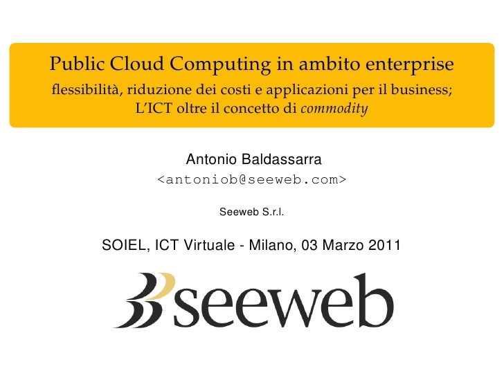 Public Cloud Computing in ambito enterpriseflessibilità, riduzione dei costi e applicazioni per il business;               ...