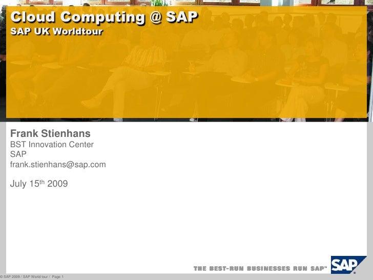 Frank Stienhans<br />BST Innovation Center<br />SAP<br />frank.stienhans@sap.com<br />July 15th 2009<br />Cloud Computing ...