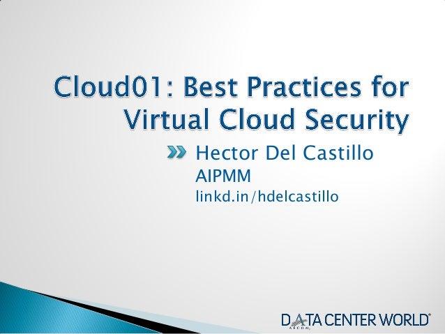 Cloud01: Best Practices for Virtual Cloud Security - H. Del Castillo, AIPMM