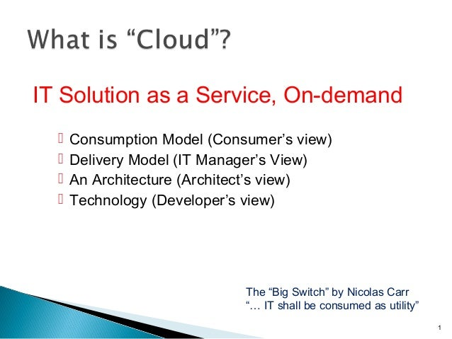 IT Solution as a Service, On-demand  Consumption Model (Consumer's view)  Delivery Model (IT Manager's View)  An Archit...