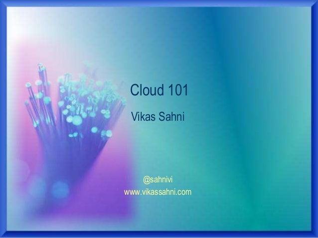 @sahniviwww.vikassahni.comCloud 101Vikas Sahni