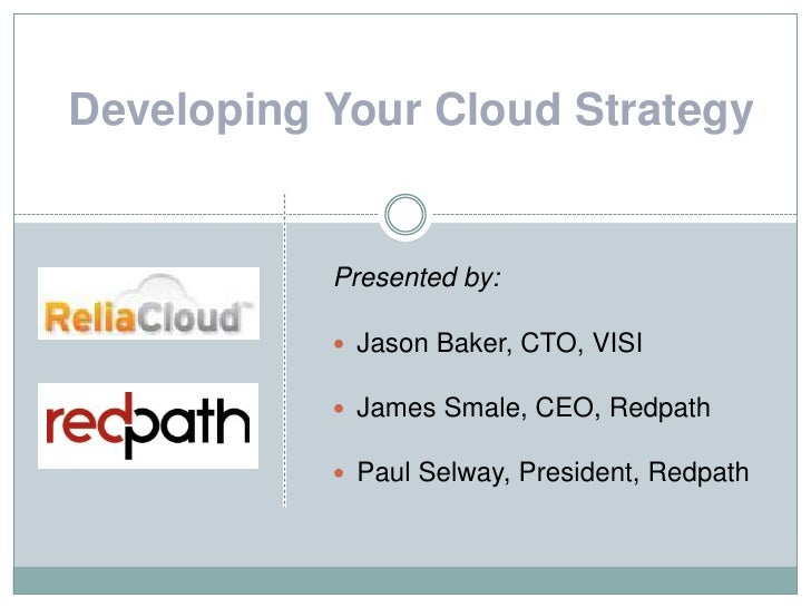 Developing Your Cloud Strategy<br />Presented by:<br /><ul><li>Jason Baker, CTO, VISI