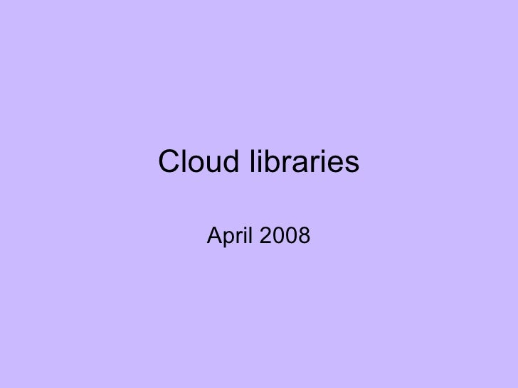 Cloud libraries April 2008