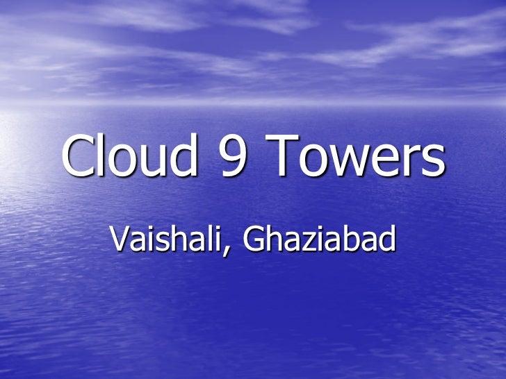 Cloud 9 towers 9999963844 Cloud9 Vaishali