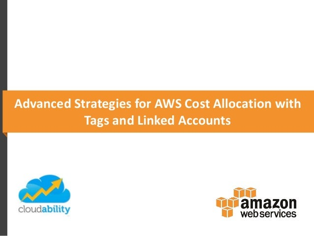 AWS Partner Webcast - Advanced Strategies for AWS Cost Allocation with Tags and Linked Accounts