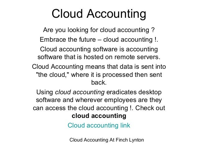 Cloud Accounting    Are you looking for cloud accounting ?   Embrace the future – cloud accounting !.   Cloud accounting s...