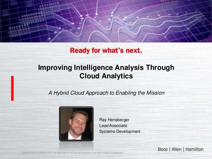 Improving Intelligence Analysis Through                               Cloud Analytics                               A Hybr...