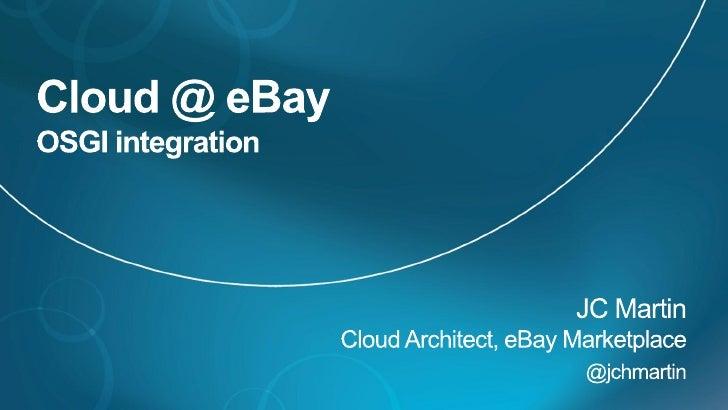 Cloud and OSGi at eBay - OSGi Cloud Workshop March 2012