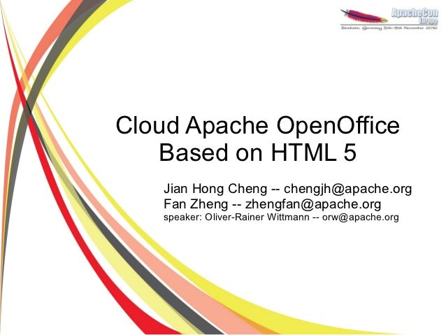 Cloud Apache OpenOffice   Based on HTML 5   Jian Hong Cheng -- chengjh@apache.org   Fan Zheng -- zhengfan@apache.org   spe...