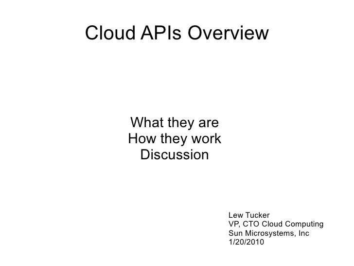 Cloud APIs Overview        What they are     How they work      Discussion                        Lew Tucker              ...