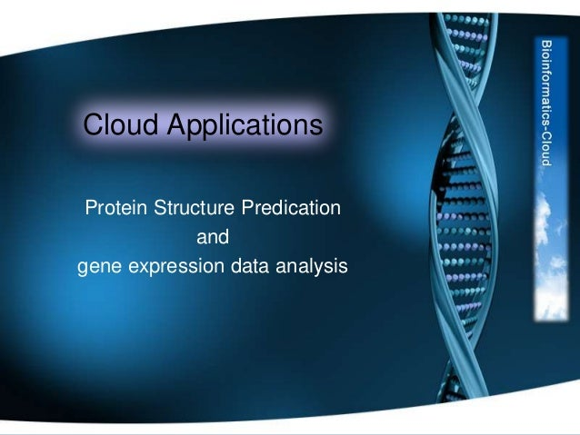 Cloud Applications Protein Structure Predication and gene expression data analysis