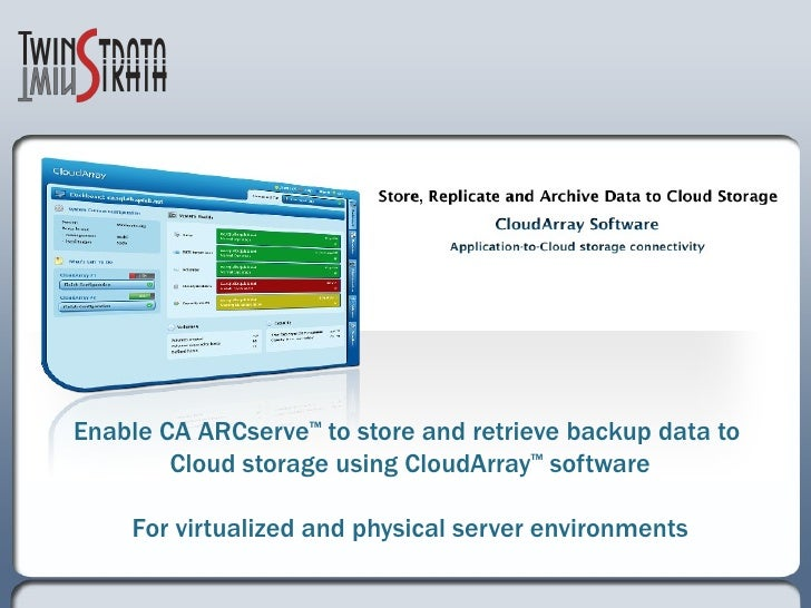 Enable CA ARCserve ™  to store and retrieve backup data to  Cloud storage using CloudArray ™  software For virtualized and...