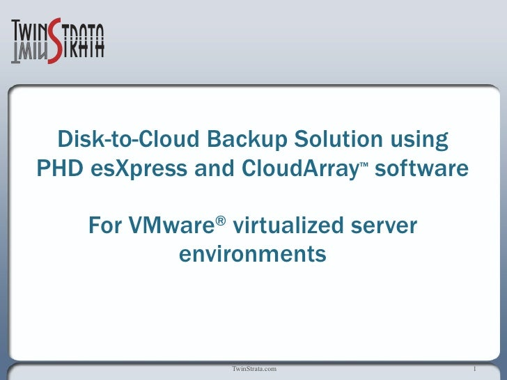 Disk-to-Cloud Backup Solution using PHD esXpress and CloudArray™ softwareFor VMware® virtualized server environments<br />