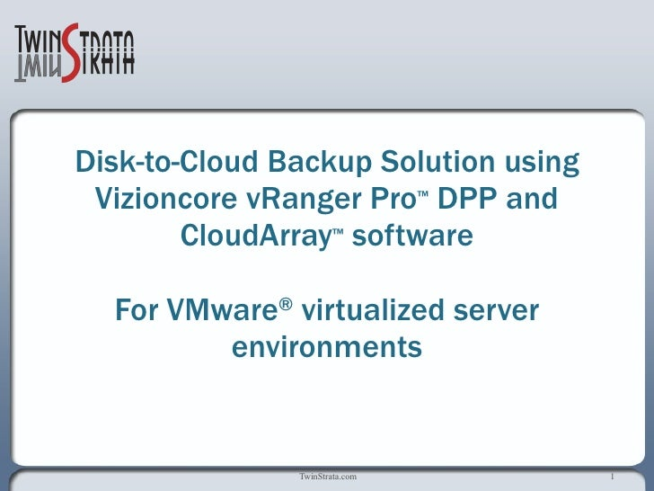 Disk-to-Cloud Backup Solution using Vizioncore vRanger Pro ™  DPP and CloudArray ™  software for VMware ®  virtualized ser...
