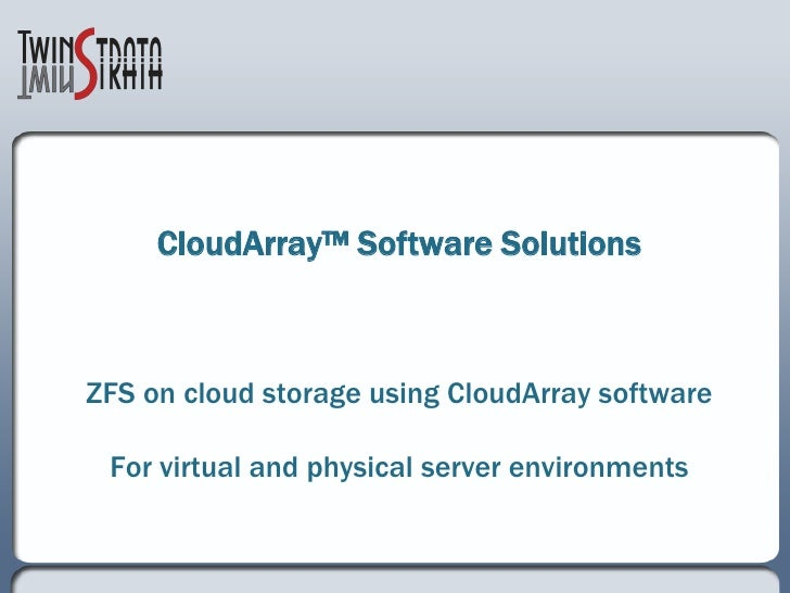 CloudArray™ Software Solutions    ZFS on cloud storage using CloudArray software   For virtual and physical server environ...