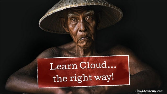 Learn Cloud... the right way! CloudAcademy.com