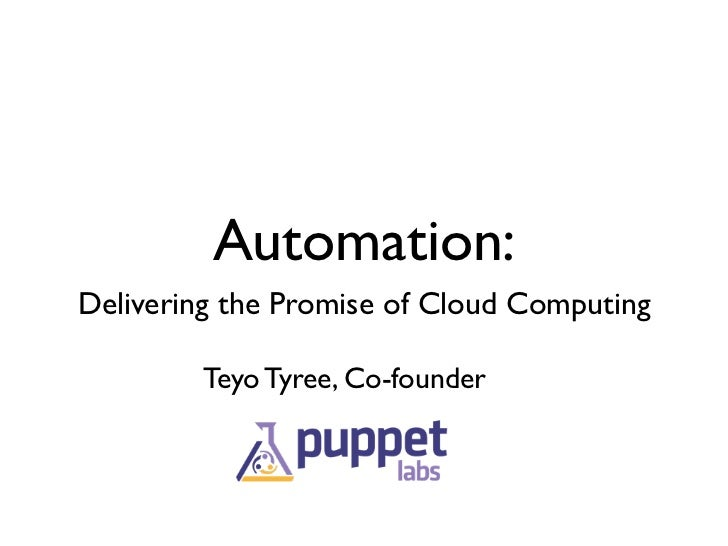 Automation:Delivering the Promise of Cloud Computing        Teyo Tyree, Co-founder