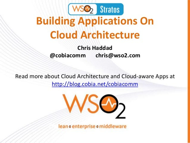 Building Applications On         Cloud Architecture                    Chris Haddad            @cobiacomm     chris@wso2.c...