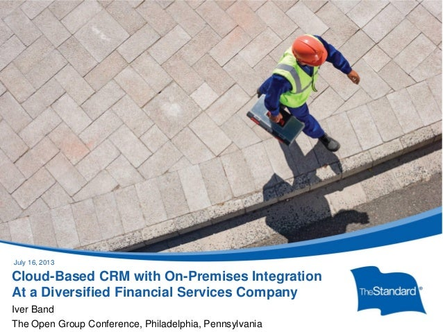 © 2010 Standard Insurance Company Cloud-Based CRM with On-Premises Integration At a Diversified Financial Services Company...