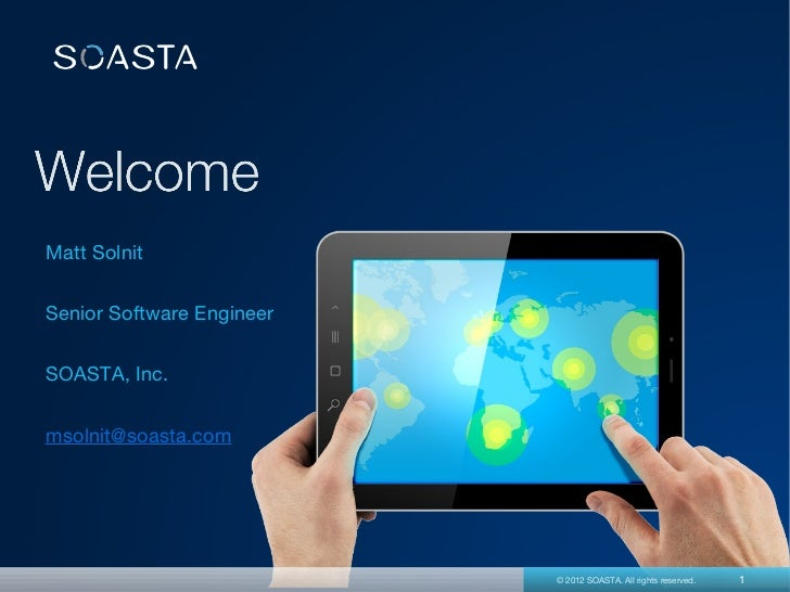 Matt SolnitSenior Software EngineerSOASTA, Inc.msolnit@soasta.com                           © 2012 SOASTA. All rights rese...