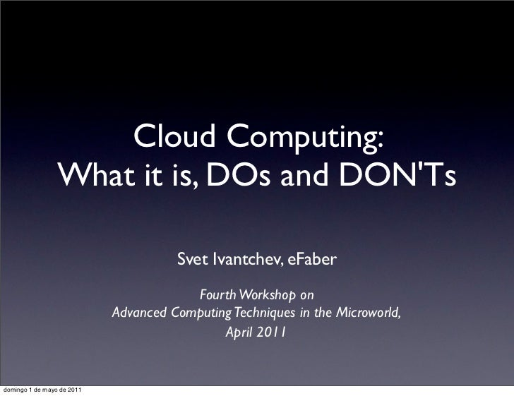 Cloud Computing:                 What it is, DOs and DONTs                                      Svet Ivantchev, eFaber    ...