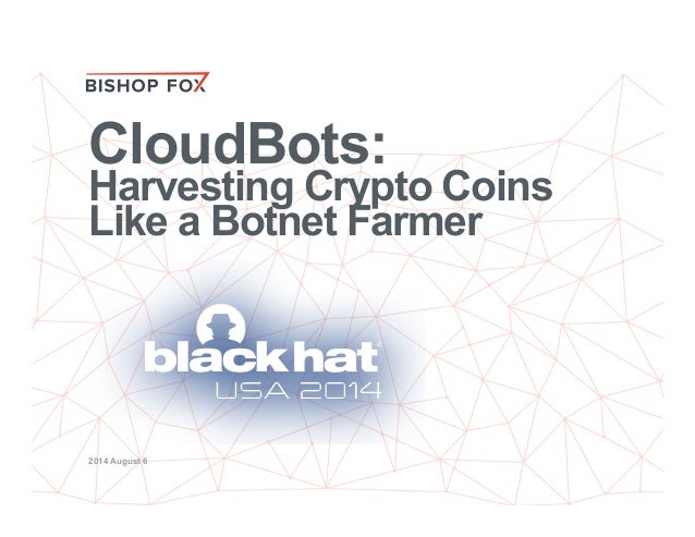CloudBots - Harvesting Crypto Currency Like a Botnet Farmer