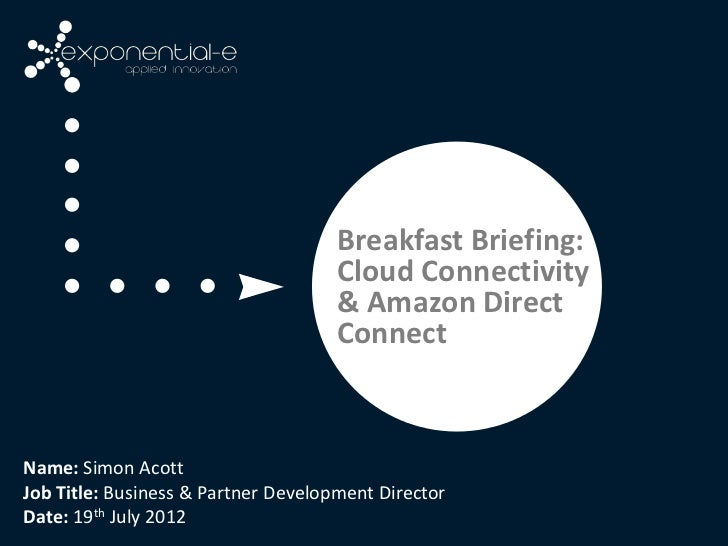 Breakfast Briefing:                                     Cloud Connectivity                                     & Amazon Di...
