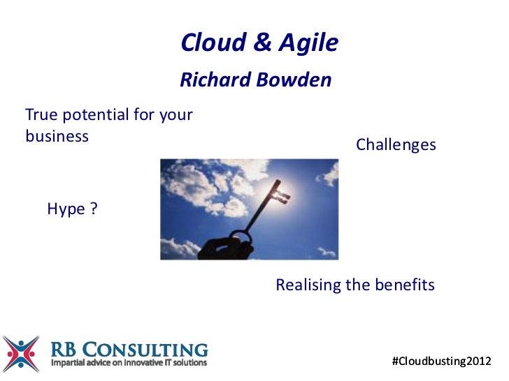 Cloud & Agile                     Richard BowdenTrue potential for yourbusiness                                Challenges ...