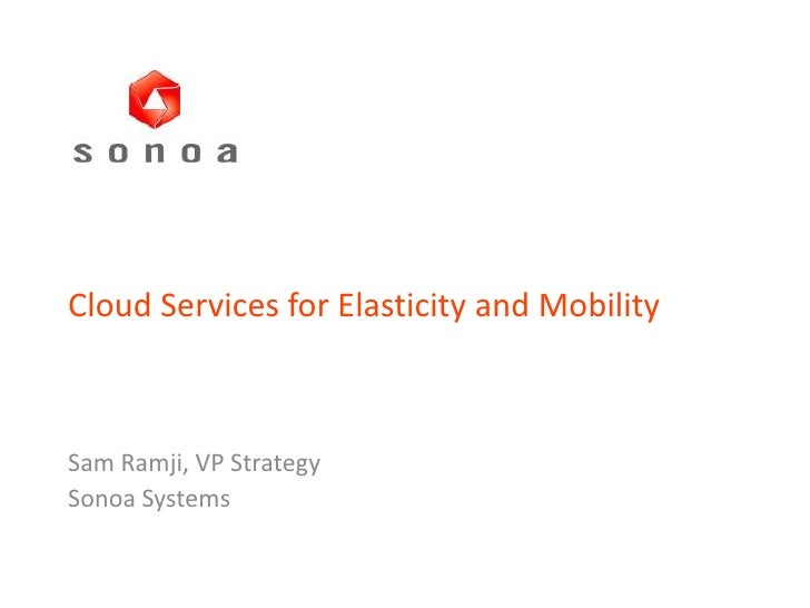 Cloud Services for Elasticity and Mobility<br />Sam Ramji, VP Strategy<br />Sonoa Systems<br />