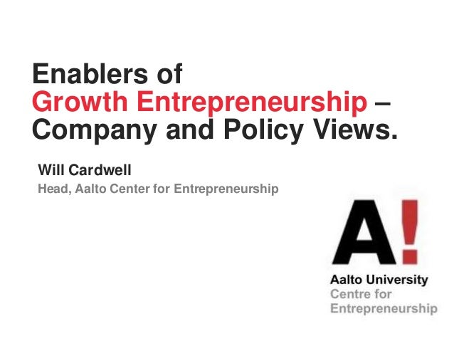Will Cardwell Head, Aalto Center for Entrepreneurship Enablers of Growth Entrepreneurship – Company and Policy Views.