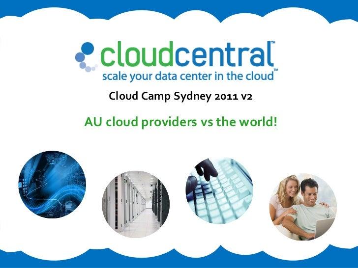 Cloud Camp Sydney 2011 v2AU cloud providers vs the world!
