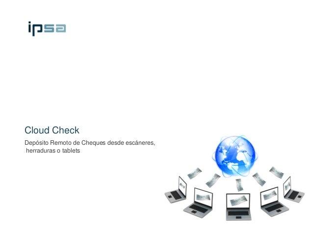 Cloud CheckDepósito Remoto de Cheques desde escáneres,herraduras o tablets