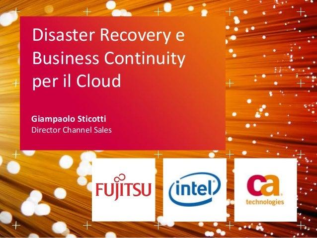 Giampaolo Sticotti Director Channel Sales Disaster Recovery e Business Continuity per il Cloud