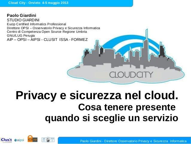 Cloud City - Orvieto 4-5 maggio 2013Paolo Giardini - Direttore Osservatorio Privacy e Sicurezza InformaticaPaolo GiardiniS...