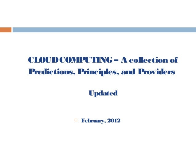  February, 2012 CLOUDCOMPUTING – A collection of Predictions, Principles, and Providers Updated