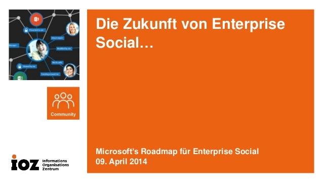 Die Zukunft von Enterprise Social… Microsoft's Roadmap für Enterprise Social 09. April 2014