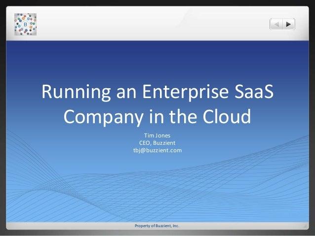 Property of Buzzient, Inc. Running an Enterprise SaaS Company in the Cloud Tim Jones CEO, Buzzient tbj@buzzient.com