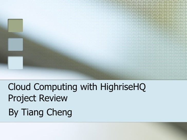 Cloud Computing with HighriseHQ Project Review By Tiang Cheng