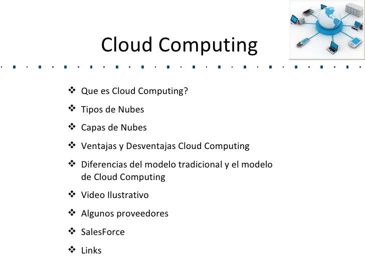 Cloud Computing <ul><li>Que es Cloud Computing? </li></ul><ul><li>Tipos de Nubes </li></ul><ul><li>Capas de Nubes </li></u...