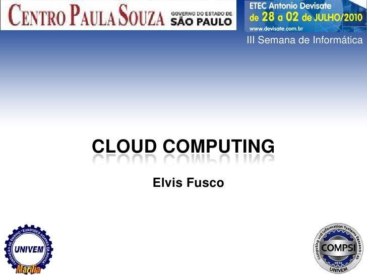 III Semana de Informática<br />Cloud computing<br />Elvis Fusco<br />