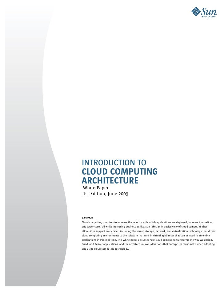 IntroductIon to Cloud Computing ArChiteCture White Paper 1st Edition, June 2009    Abstract Cloud computing promises to in...