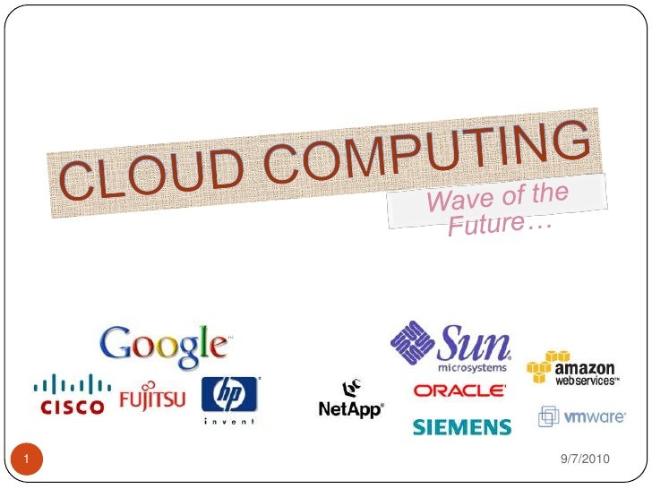 CLOUD COMPUTING<br />Wave of the Future…<br />8/14/2010<br />1<br />
