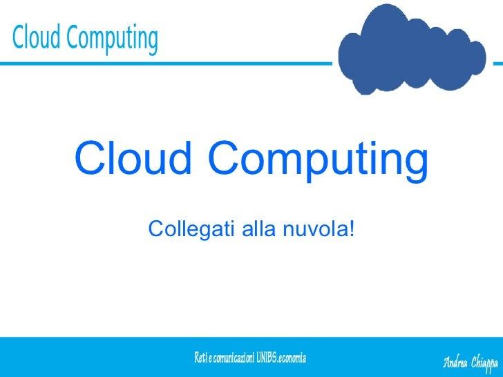 Cloud Computing Collegati alla nuvola!