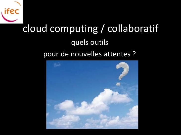 cloud computing / collaboratif            quels outils    pour de nouvelles attentes ?