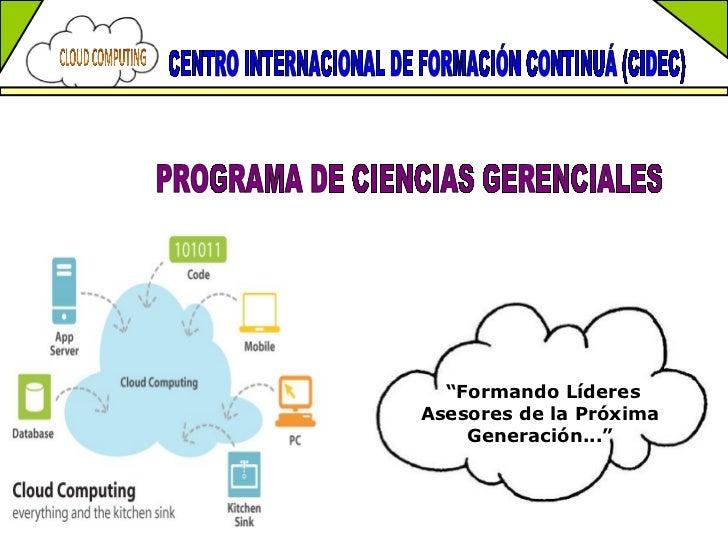 """CENTRO INTERNACIONAL DE FORMACIÓN CONTINUÁ (CIDEC)  PROGRAMA DE CIENCIAS GERENCIALES  """" Formando Líderes Asesores de la Pr..."""